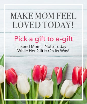 Make Mom Feel Loved Today!